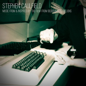 Stephen Caulfield - Music From & Inspired By The FIlm: From Bedrooms To Billions